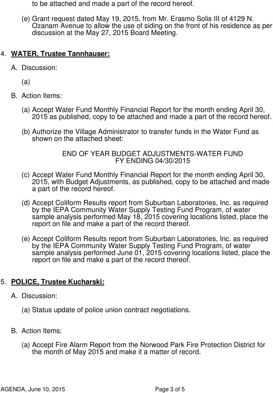 WATER, Trustee Tannhauser: Accept Water Fund Monthly Financial Report for the month ending April 30, 2015 as published, copy to be attached and made a part of the record hereof.