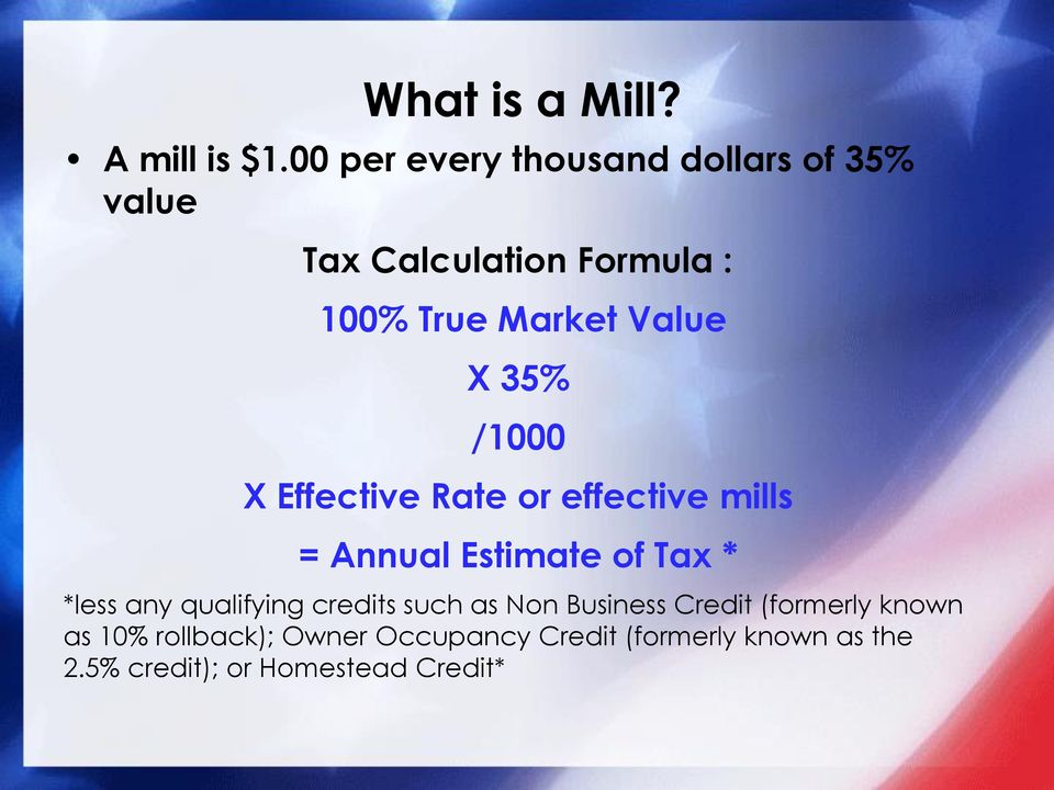 X 35% /1000 X Effective Rate or effective mills = Annual Estimate of Tax * *less any