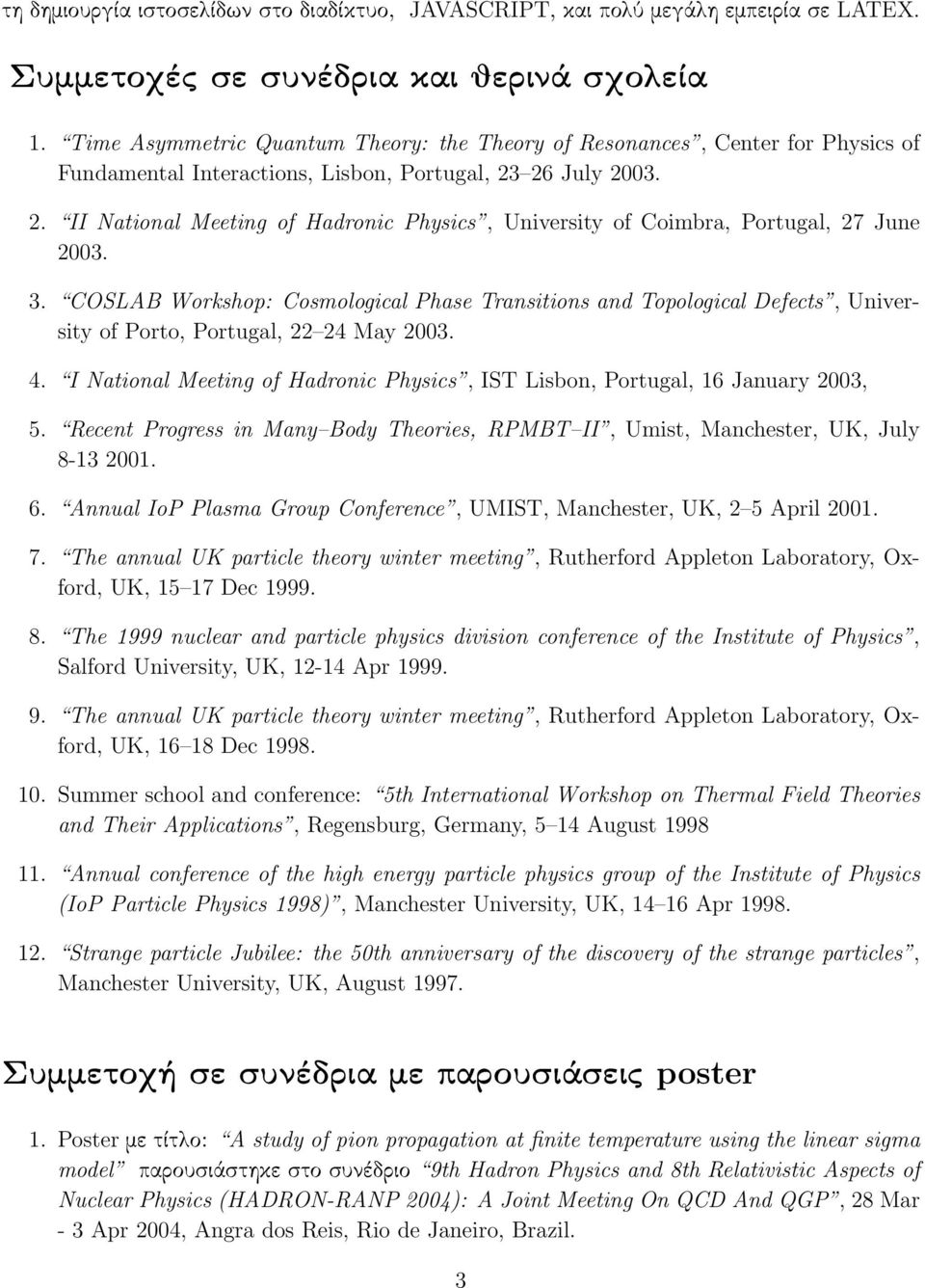 26 July 2003. 2. II National Meeting of Hadronic Physics, University of Coimbra, Portugal, 27 June 2003. 3.