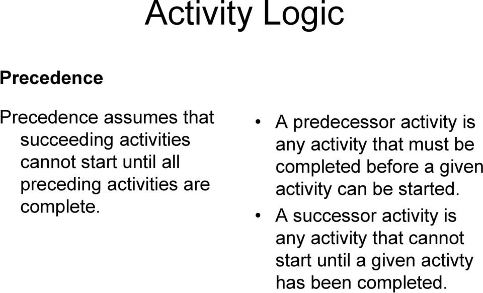 A predecessor activity is any activity that must be completed before a given