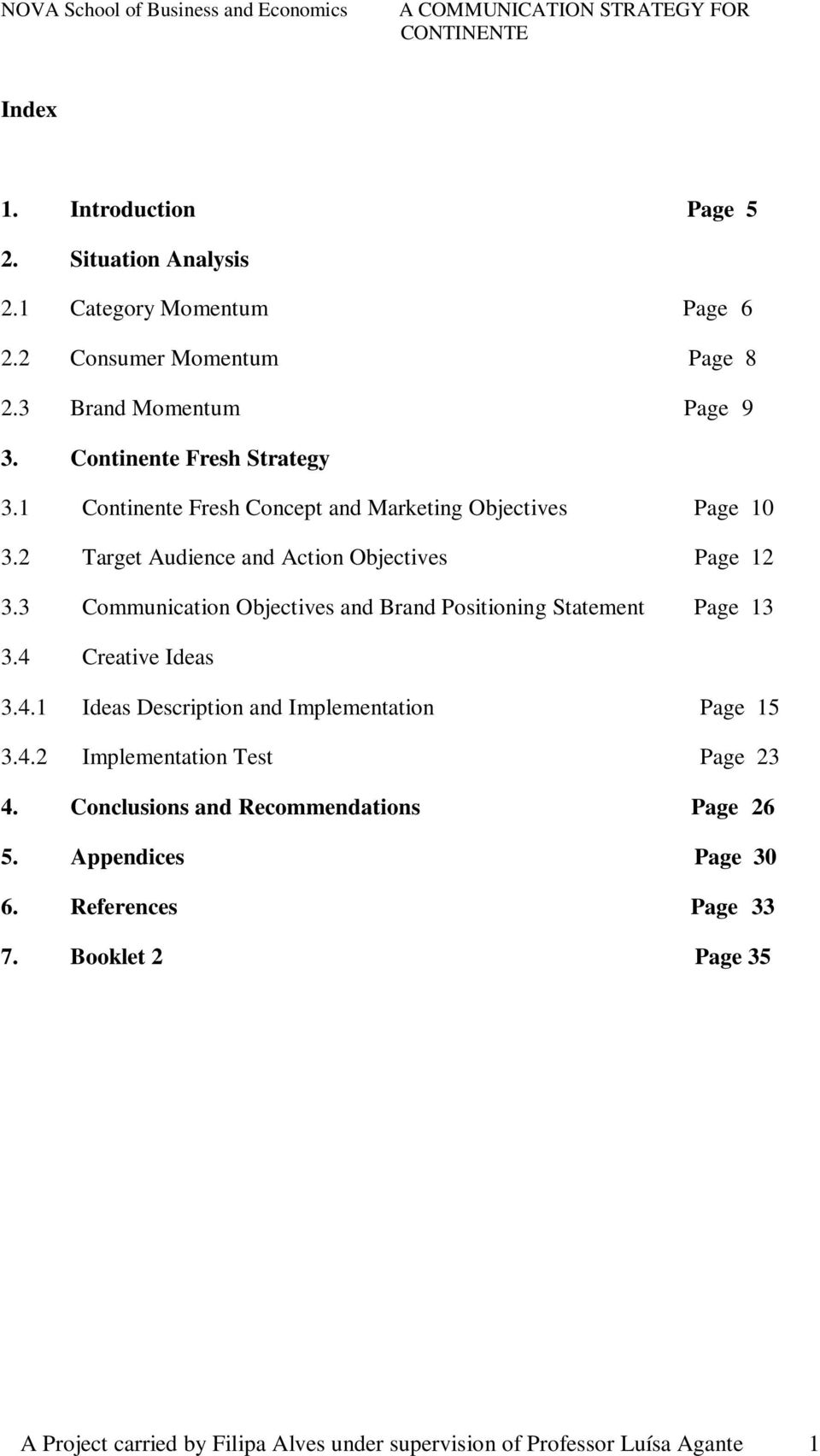 3 Communication Objectives and Brand Positioning Statement Page 13 3.4 Creative Ideas 3.4.1 Ideas Description and Implementation Page 15 3.4.2 Implementation Test Page 23 4.