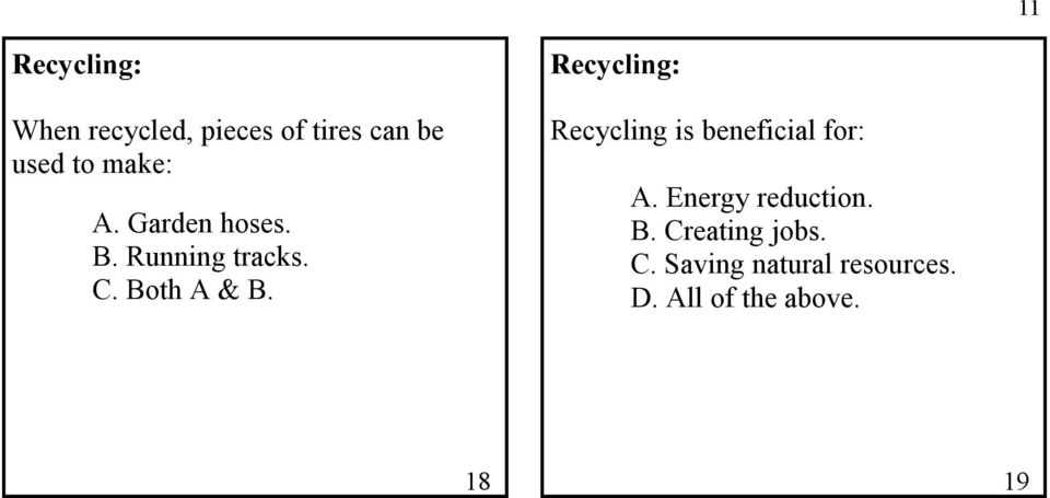 Recycling is beneficial for: A. Energy reduction. B.