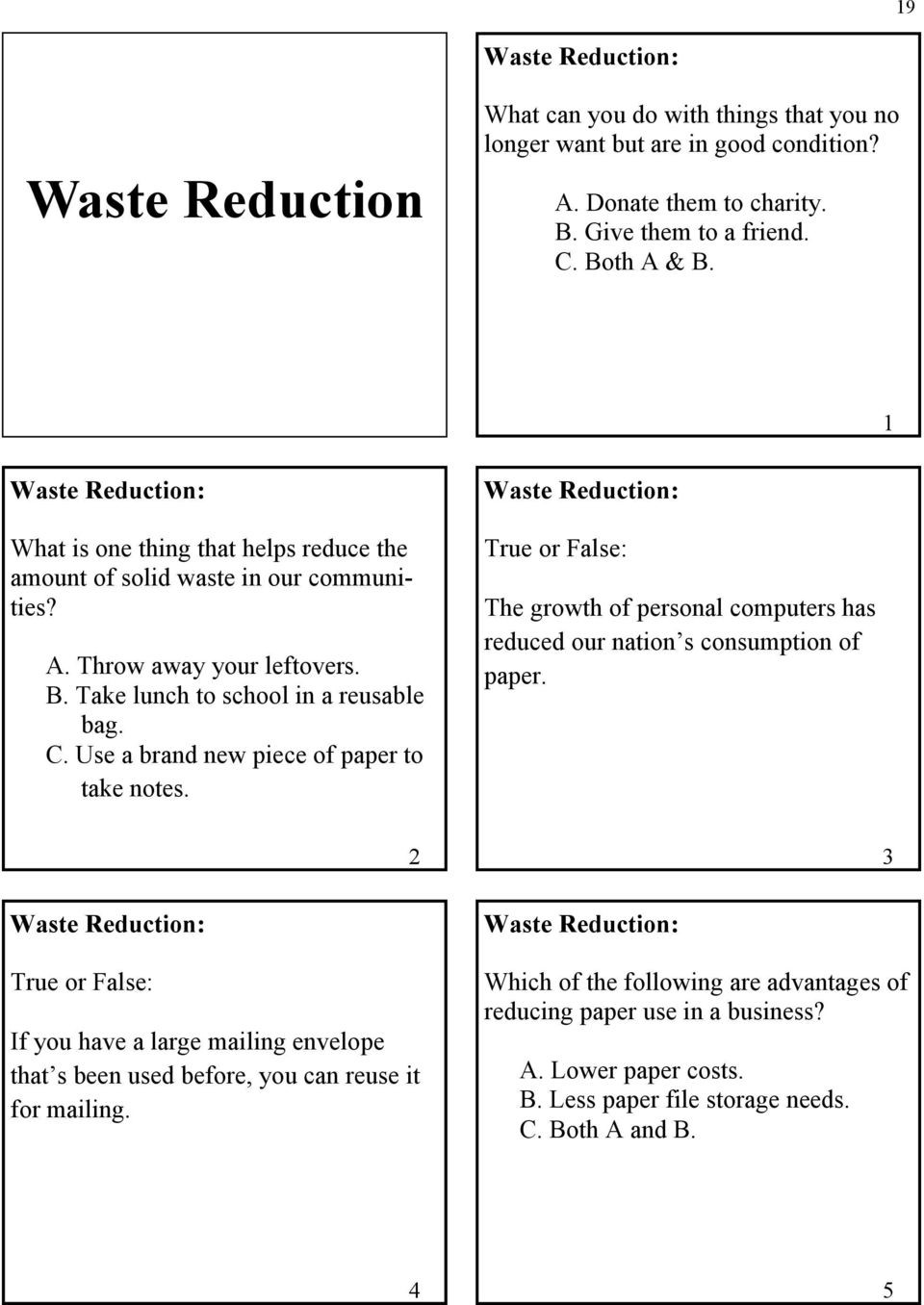 Use a brand new piece of paper to take notes. Waste Reduction: The growth of personal computers has reduced our nation s consumption of paper.