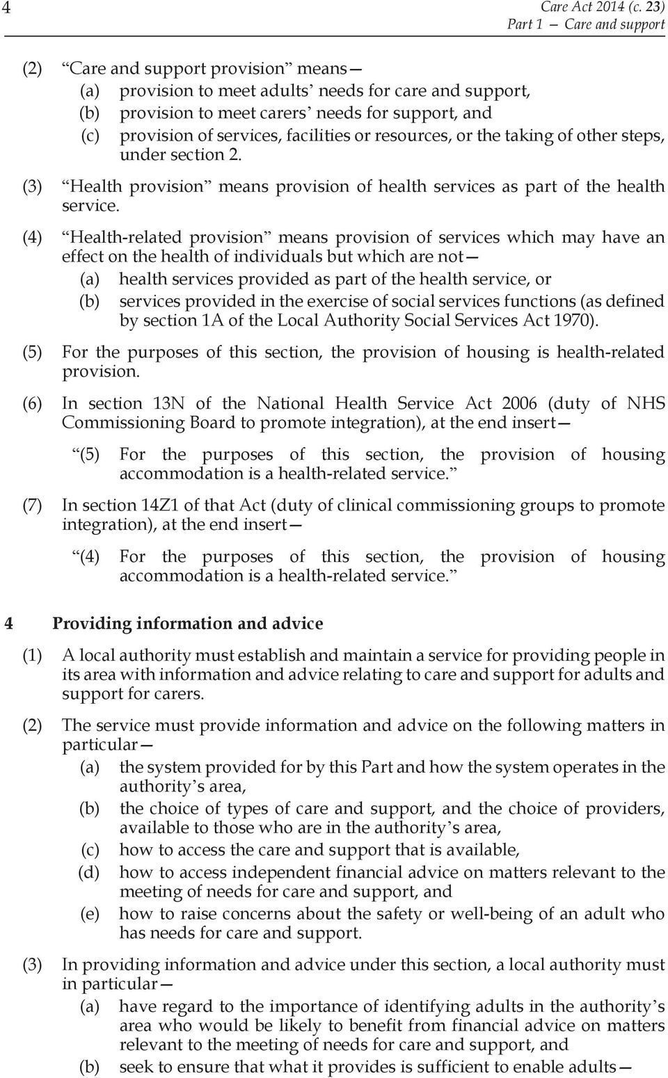 services, facilities or resources, or the taking of other steps, under section 2. (3) Health provision means provision of health services as part of the health service.