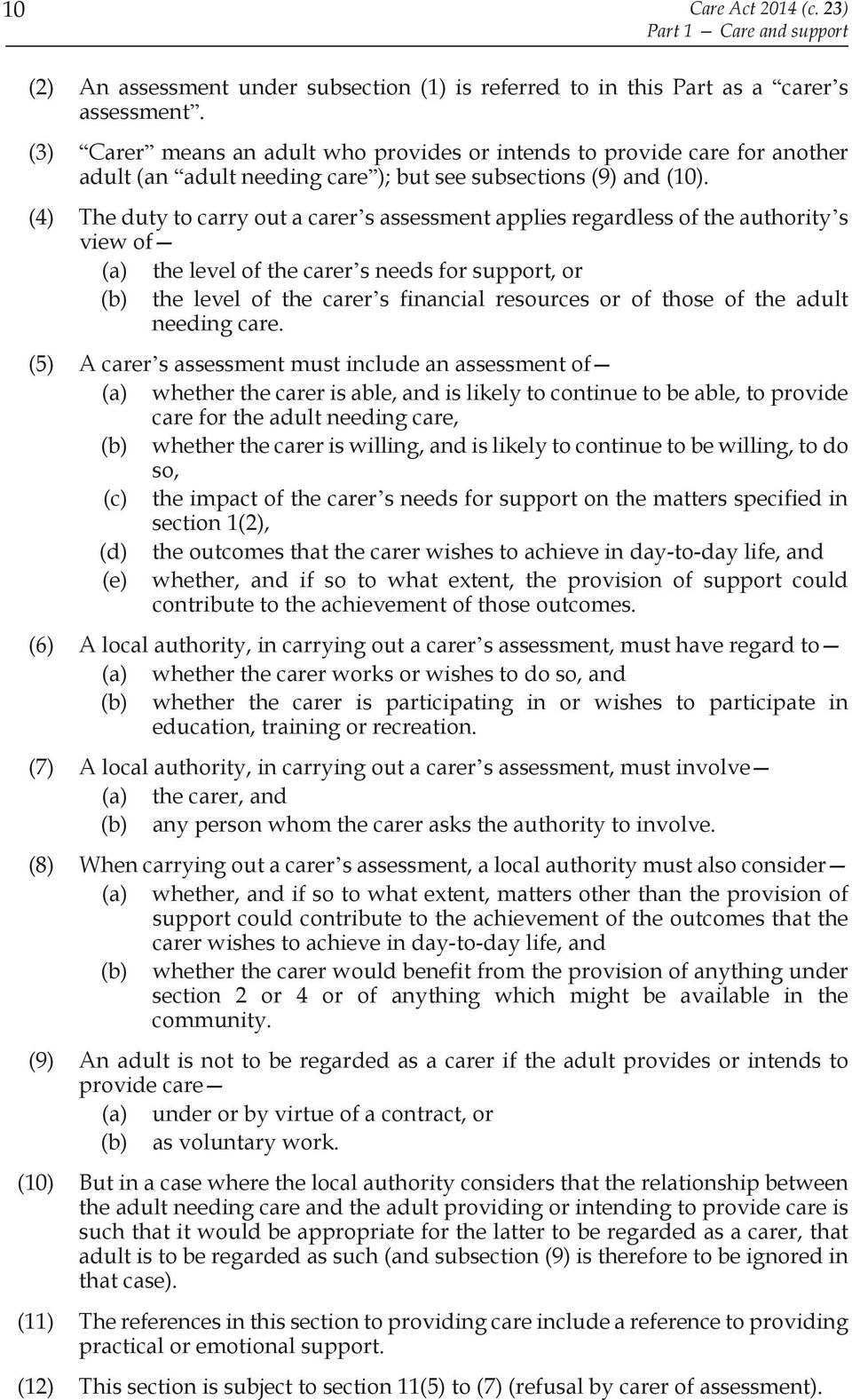(4) The duty to carry out a carer s assessment applies regardless of the authority s view of (a) the level of the carer s needs for support, or (b) the level of the carer s financial resources or of