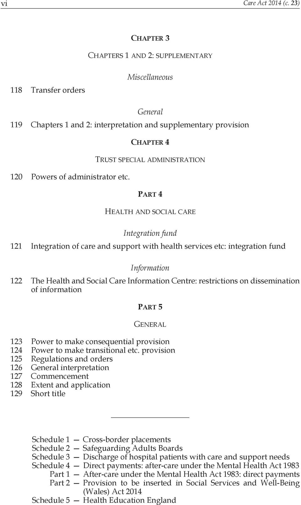TRUST SPECIAL ADMINISTRATION PART 4 HEALTH AND SOCIAL CARE Integration fund 121 Integration of care and support with health services etc: integration fund Information 122 The Health and Social Care