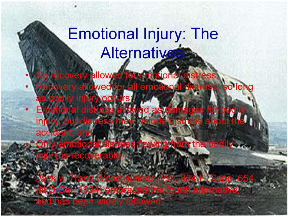 include distress about the accident; and Only emotional distress flowing from the bodily injury is recoverable. Jack v.