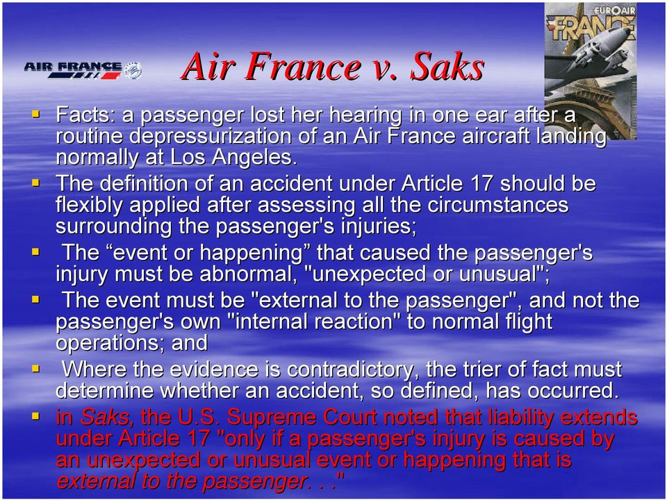 "passenger's injury must be abnormal, ""unexpected or unusual""; The event must be ""external to the passenger"", and not the passenger's own ""internal reaction"" to normal flight operations; and Where the"