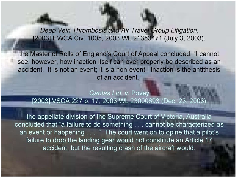 Inaction is the antithesis of an accident. Qantas Ltd. v. Povey [2003] VSCA 227 p. 17, 2003 WL 23000693 (Dec. 23, 2003).