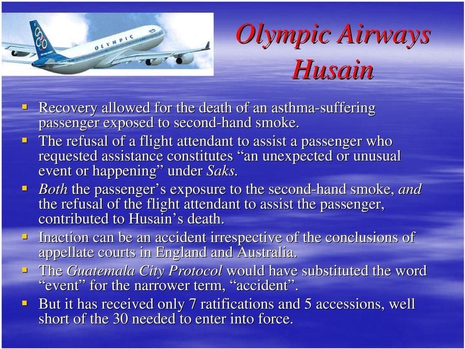Both the passenger s s exposure to the second-hand smoke, and the refusal of the flight attendant to assist the passenger, contributed to Husain s s death.