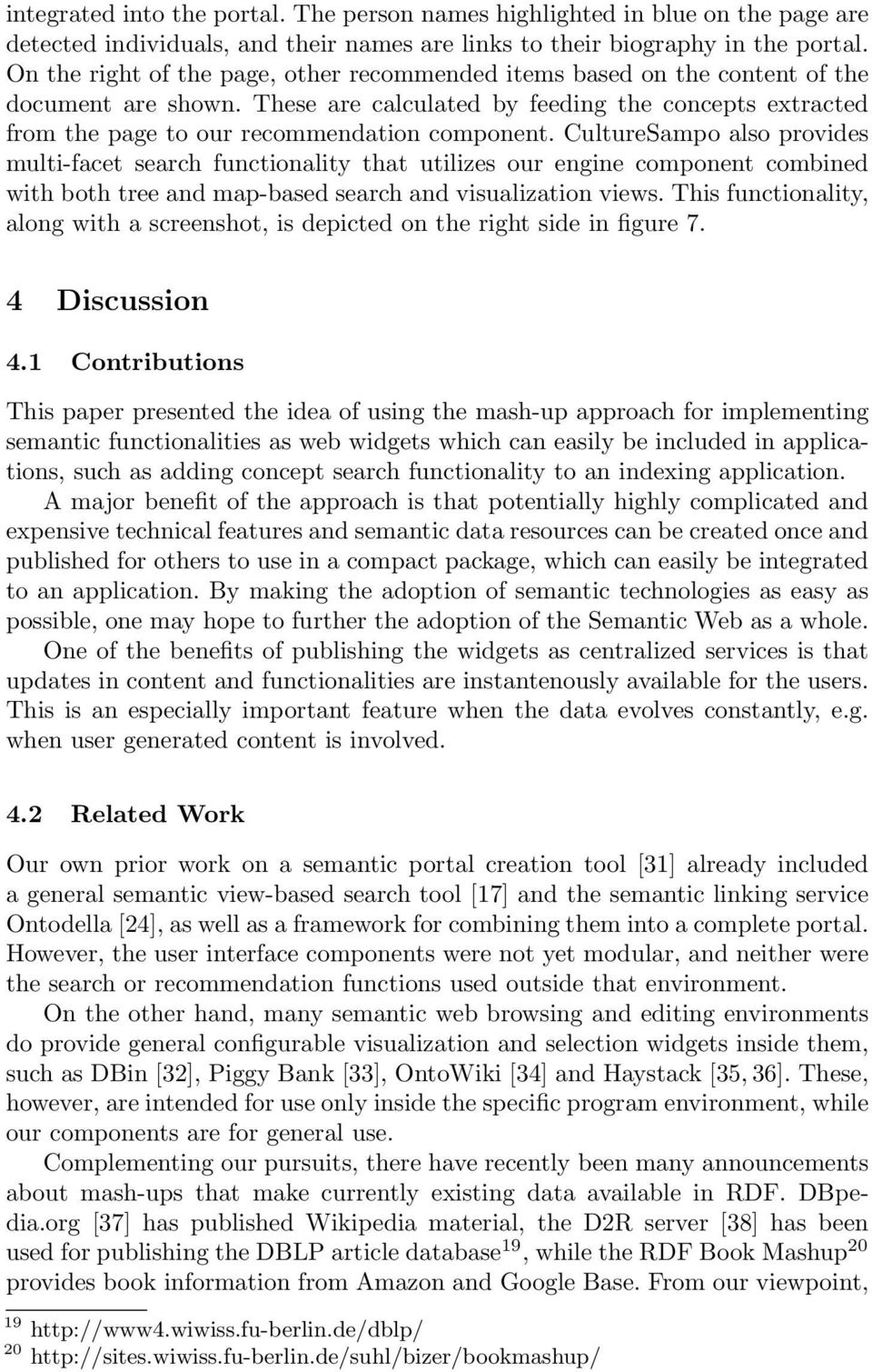 In: Proceedings of the first Asia Semantic Web Conference (ASWC 2006), Beijing, Springer-Verlag, New York (August 4-9 2006) 10. Kauppinen, T., Henriksson, R., Väätäinen, J., Deichstetter, C.