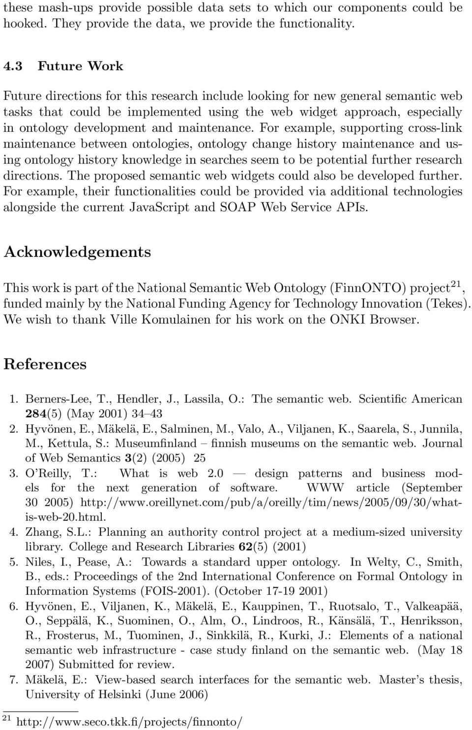 : A method for determining ontology-based semantic relevance. In: Proceedings of the 18th International Conference on Database and Expert Systems Applications. (September 3-7 2007) 27. Valkeapää, O.