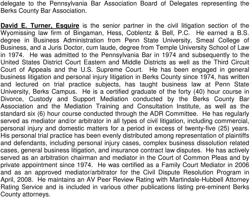 degree in Business Administration from Penn State University, Smeal College of Business, and a Juris Doctor, cum laude, degree from Temple University School of Law in 1974.