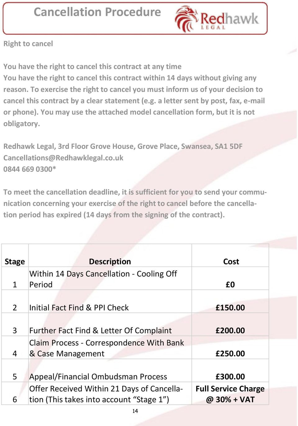 You may use the attached model cancellation form, but it is not obligatory. Redhawk Legal, 3rd Floor Grove House, Grove Place, Swansea, SA1 5DF Cancellations@Redhawklegal.co.