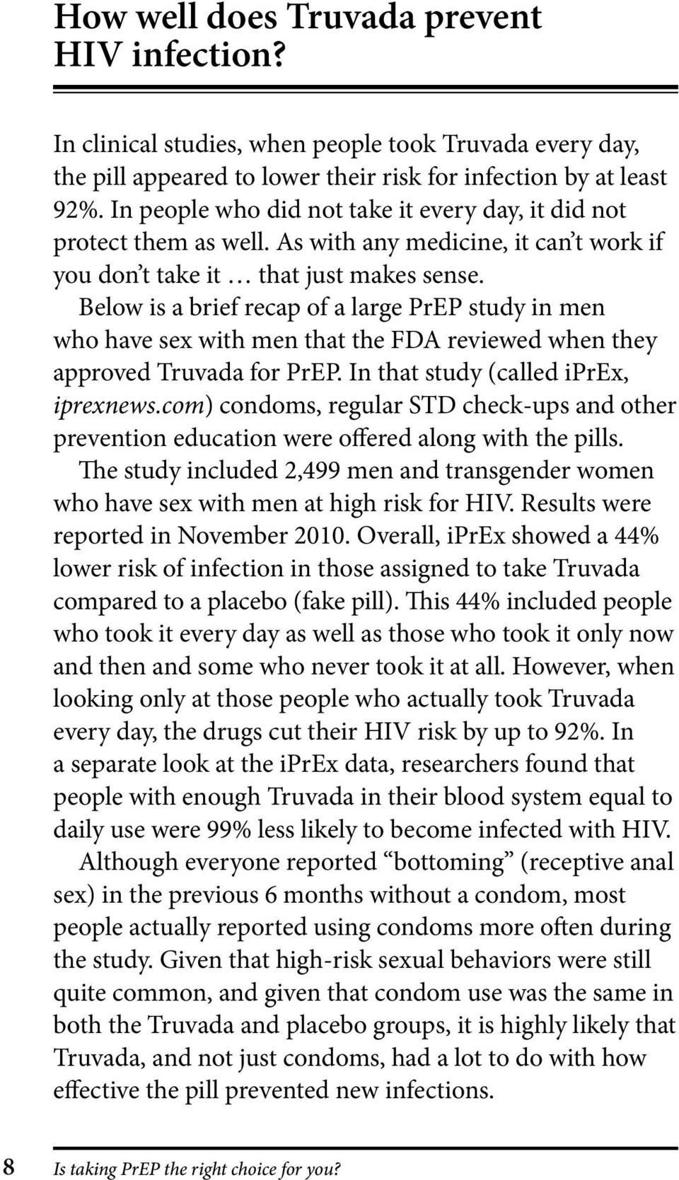 Below is a brief recap of a large PrEP study in men who have sex with men that the FDA reviewed when they approved Truvada for PrEP. In that study (called iprex, iprexnews.