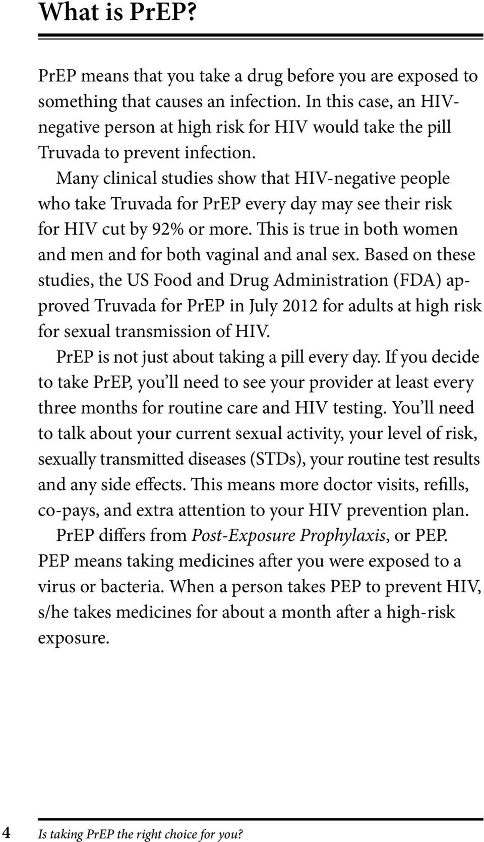 Many clinical studies show that HIV-negative people who take Truvada for PrEP every day may see their risk for HIV cut by 92% or more.