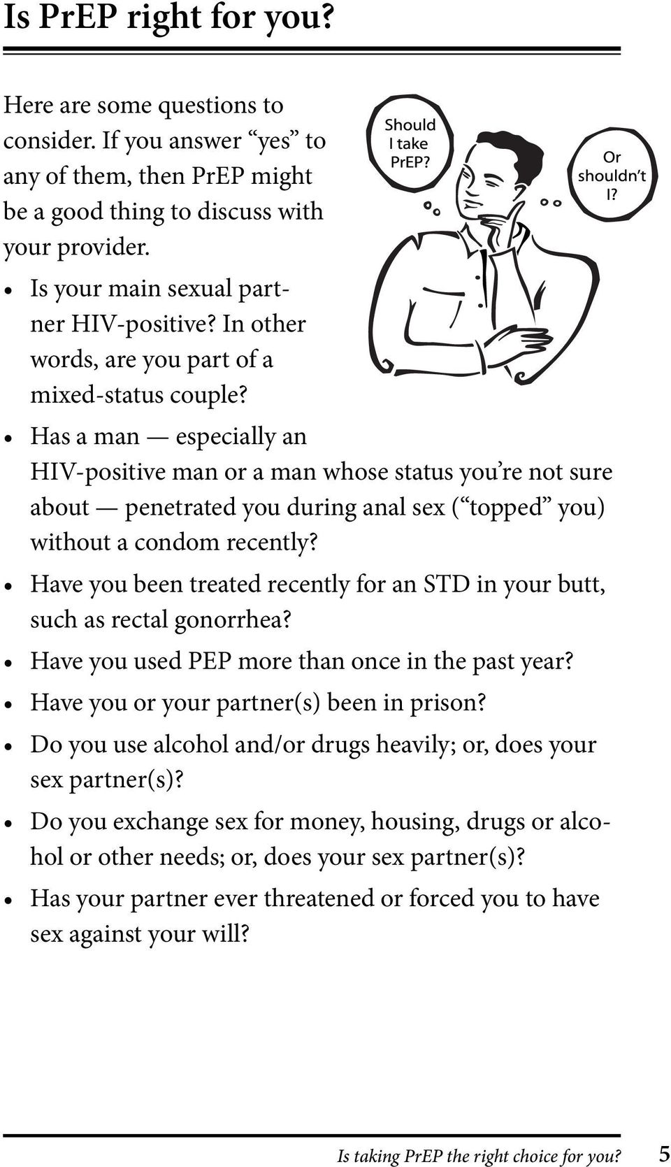 Has a man especially an HIV-positive man or a man whose status you re not sure about penetrated you during anal sex ( topped you) without a condom recently?