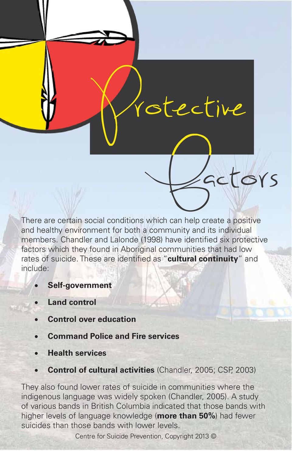 These are identified as cultural continuity and include: Self-government Land control Control over education Command Police and Fire services Health services Control of cultural activities (Chandler,