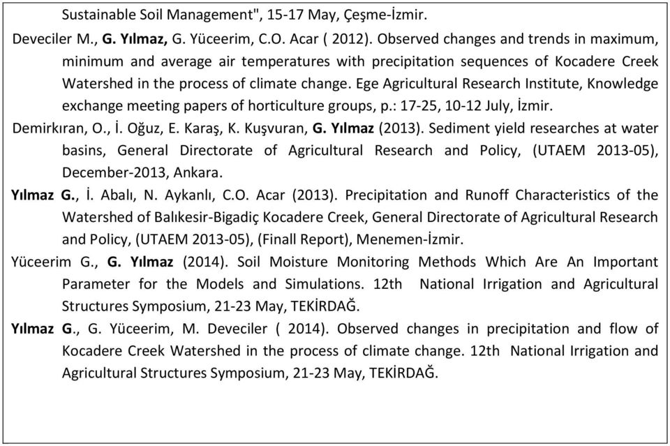Ege Agricultural Research Institute, Knowledge exchange meeting papers of horticulture groups, p.: 17-25, 10-12 July, İzmir. Demirkıran, O., İ. Oğuz, E. Karaş, K. Kuşvuran, G. Yılmaz (2013).