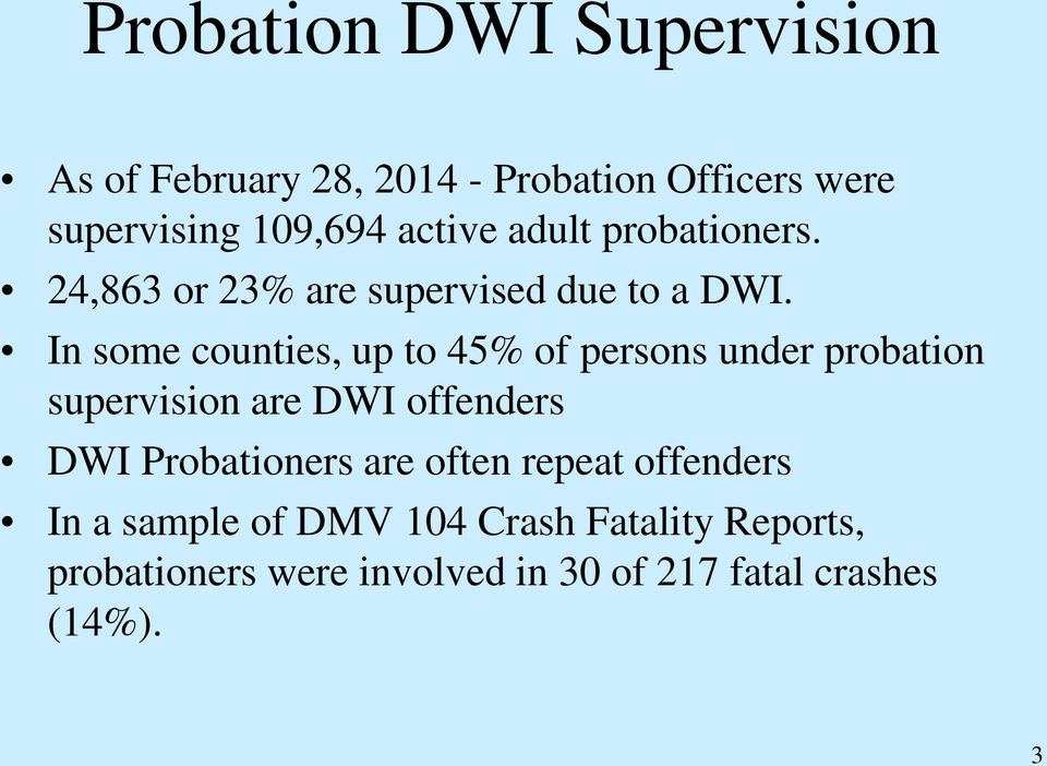 In some counties, up to 45% of persons under probation supervision are DWI offenders DWI