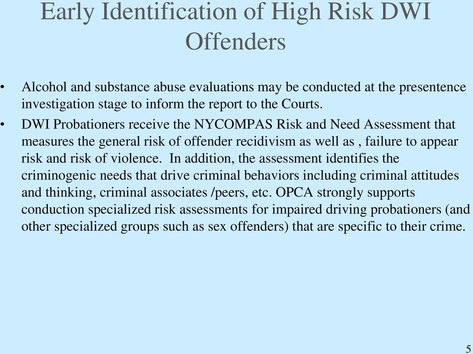 DWI Probationers receive the NYCOMPAS Risk and Need Assessment that measures the general risk of offender recidivism as well as, failure to appear risk and risk of violence.