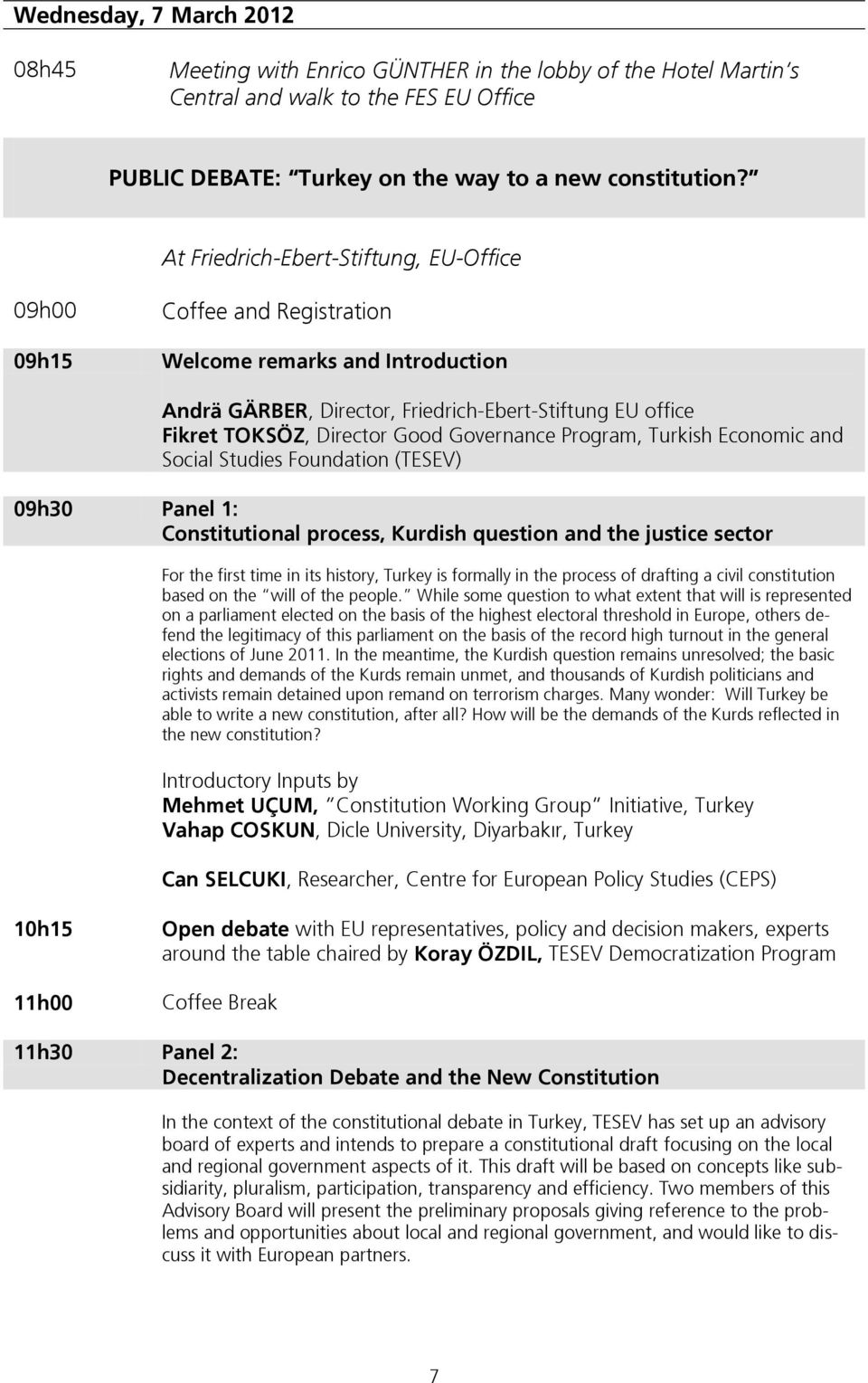 Governance Program, Turkish Economic and Social Studies Foundation (TESEV) 09h30 Panel 1: Constitutional process, Kurdish question and the justice sector For the first time in its history, Turkey is