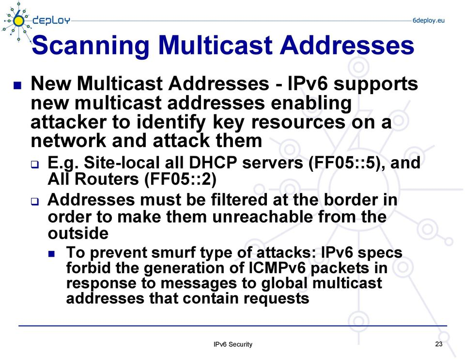 Site-local all DHCP servers (FF05::5), and All Routers (FF05::2) Addresses must be filtered at the border in order to make