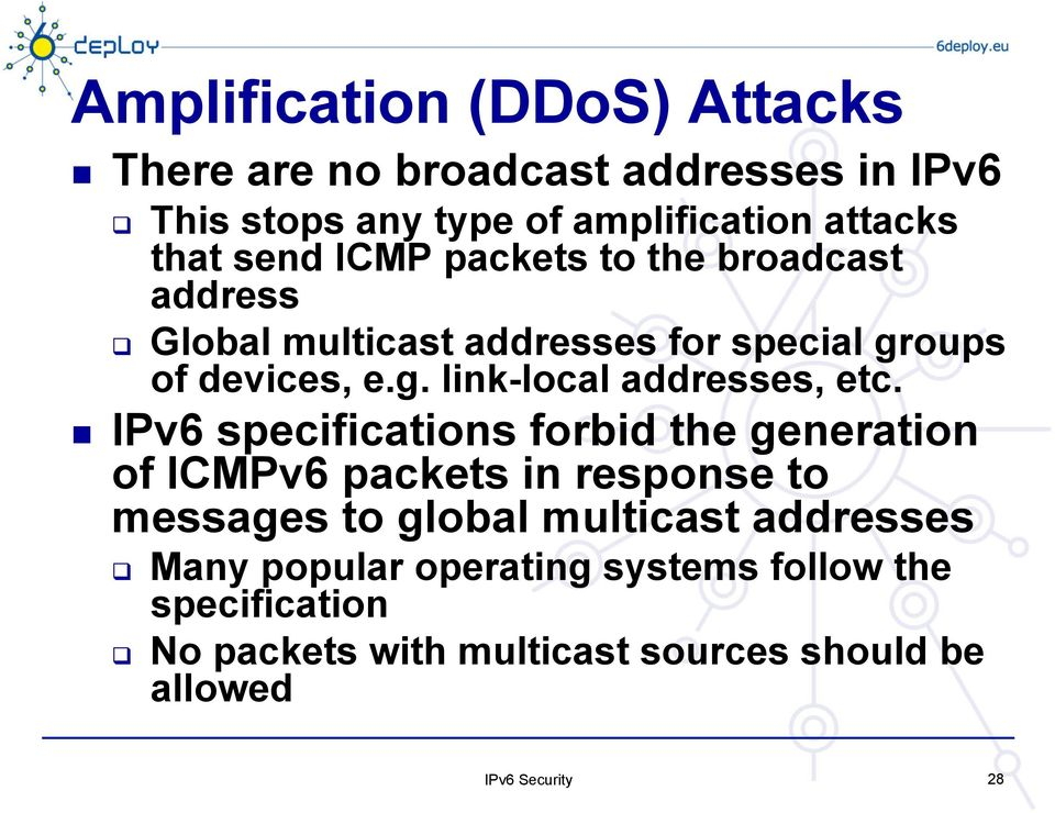 IPv6 specifications forbid the generation of ICMPv6 packets in response to messages to global multicast addresses Many