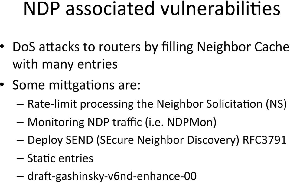 Neighbor Solicita3on (NS) Monitoring NDP traffic (i.e. NDPMon) Deploy SEND
