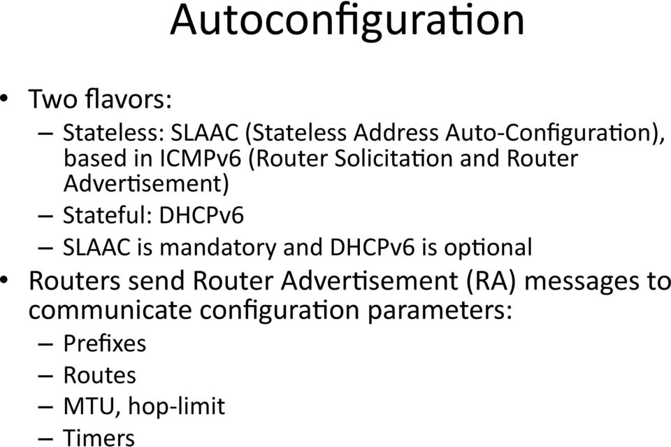 Stateful: DHCPv6 SLAAC is mandatory and DHCPv6 is op3onal Routers send Router
