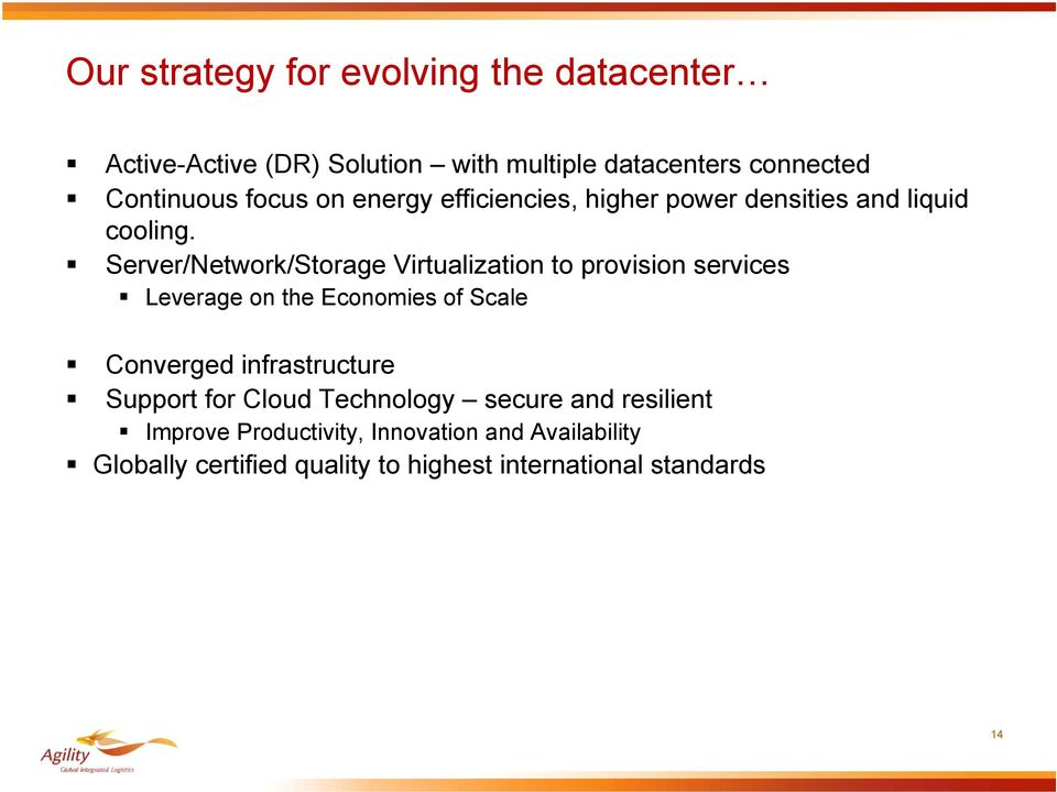 Server/Network/Storage Virtualization to provision services Leverage on the Economies of Scale Converged