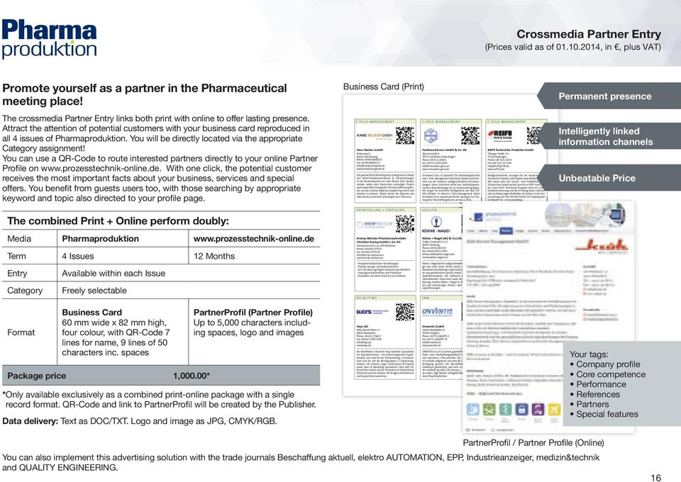 Attract the attention of potential customers with your business card reproduced in all 4 issues of Pharmaproduktion. You will be directly located via the appropriate Category assignment!