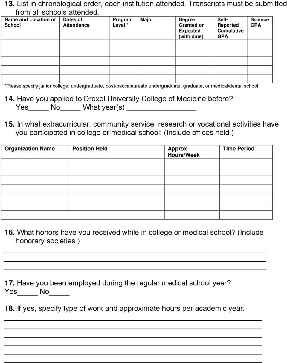 post-baccalaureate undergraduate, graduate, or medical/dental school 14. Have you applied to Drexel University College of Medicine before? Yes No What year(s) 15.