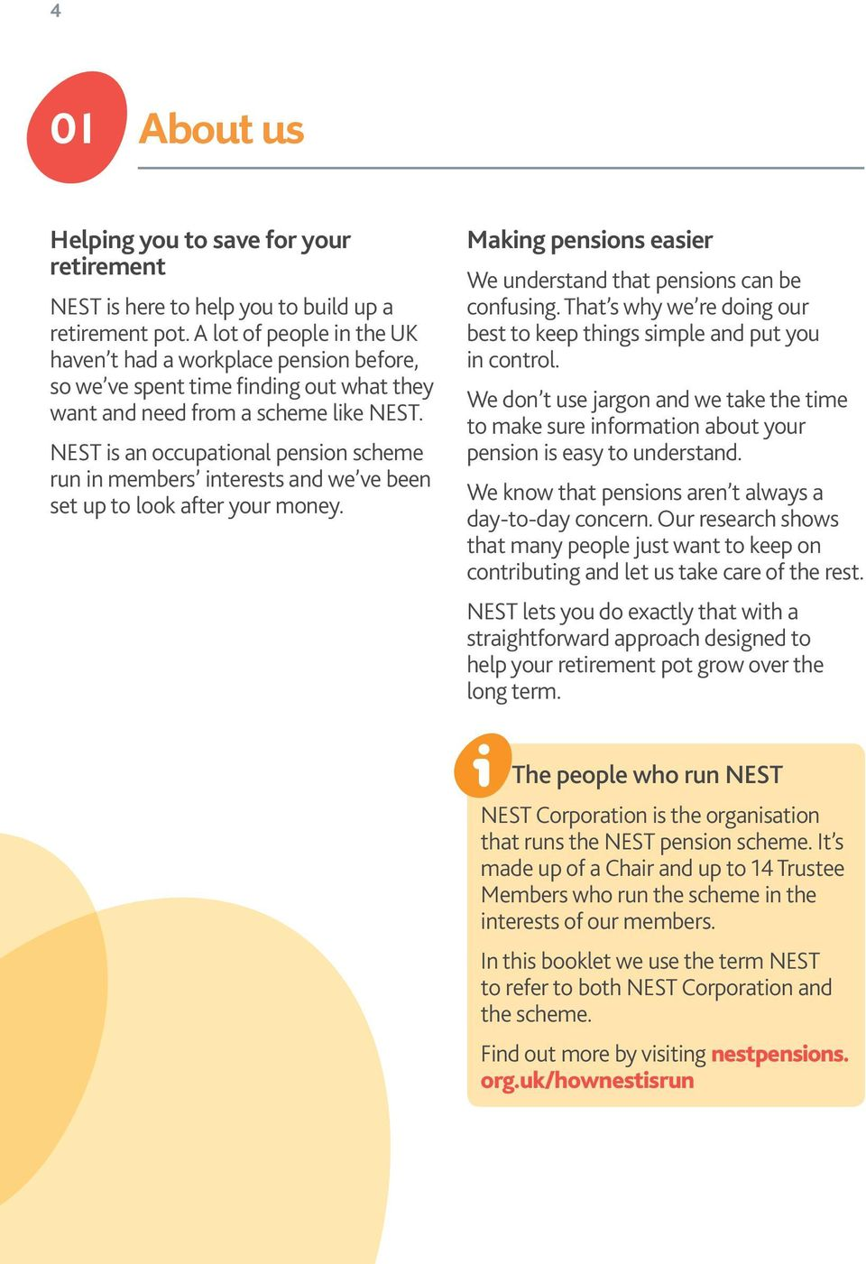 NEST is an occupational pension scheme run in members interests and we ve been set up to look after your money. Making pensions easier We understand that pensions can be confusing.