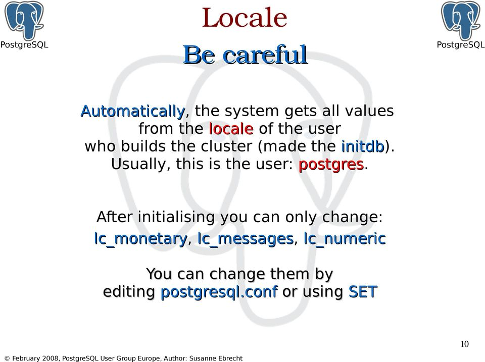 Usually, this is the user: postgres.