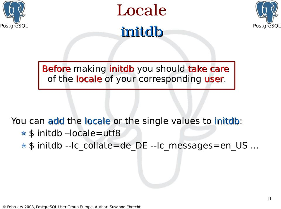 You can add the locale or the single values to initdb: $