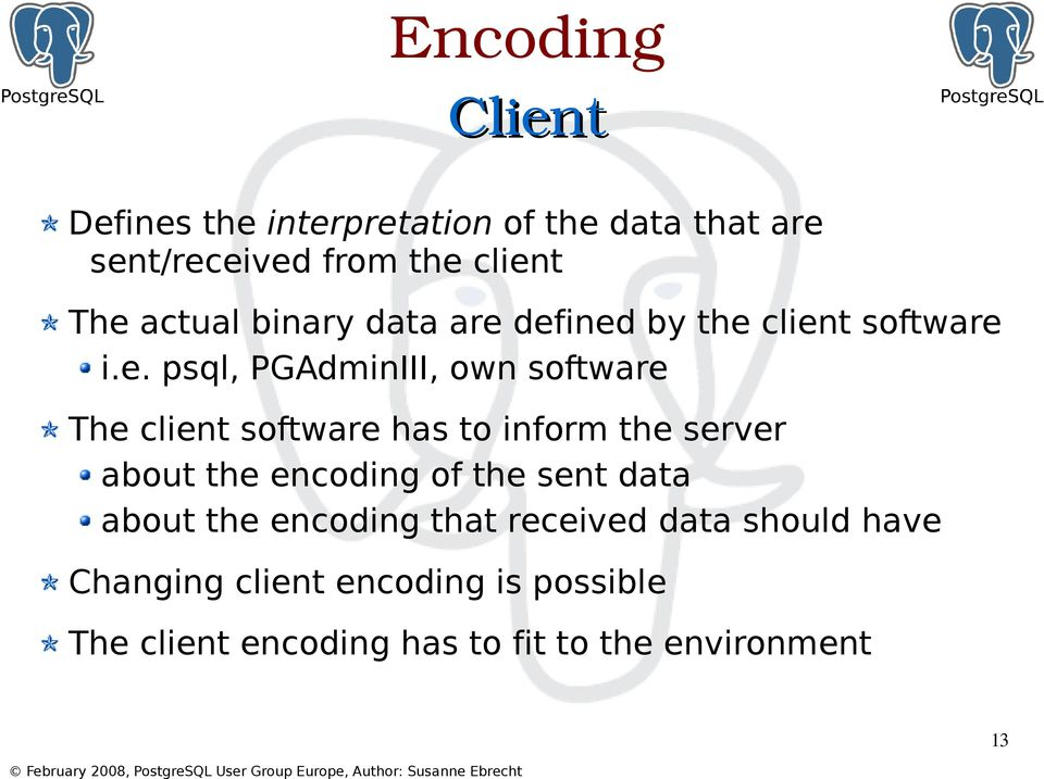 defined by the client software i.e. psql, PGAdminIII, own software The client software has to inform