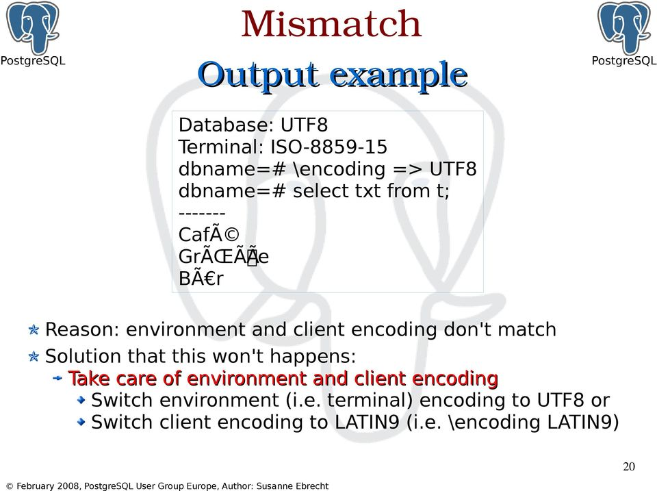 Solution that this won't happens: Take care of environment and client encoding Switch