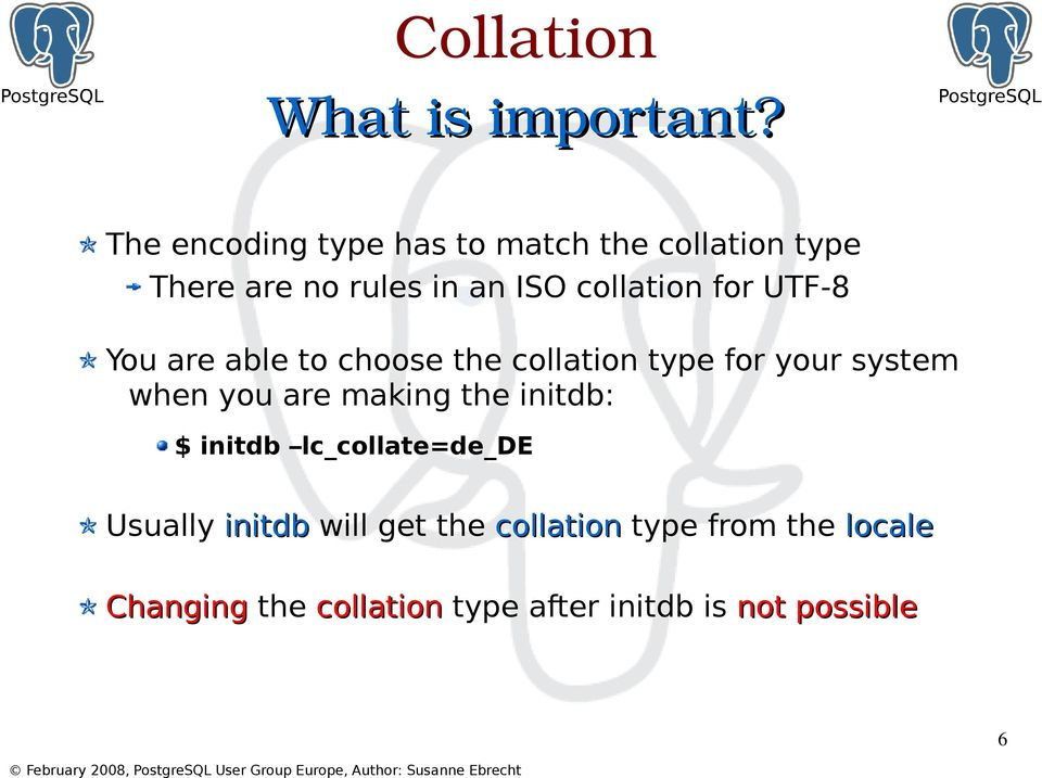 for UTF-8 You are able to choose the collation type for your system when you are making