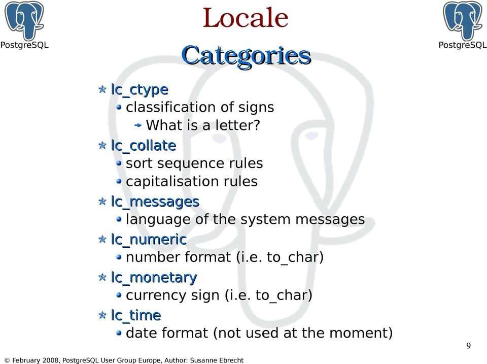 of the system messages lc_numeric number format (i.e. to_char) lc_monetary currency sign (i.