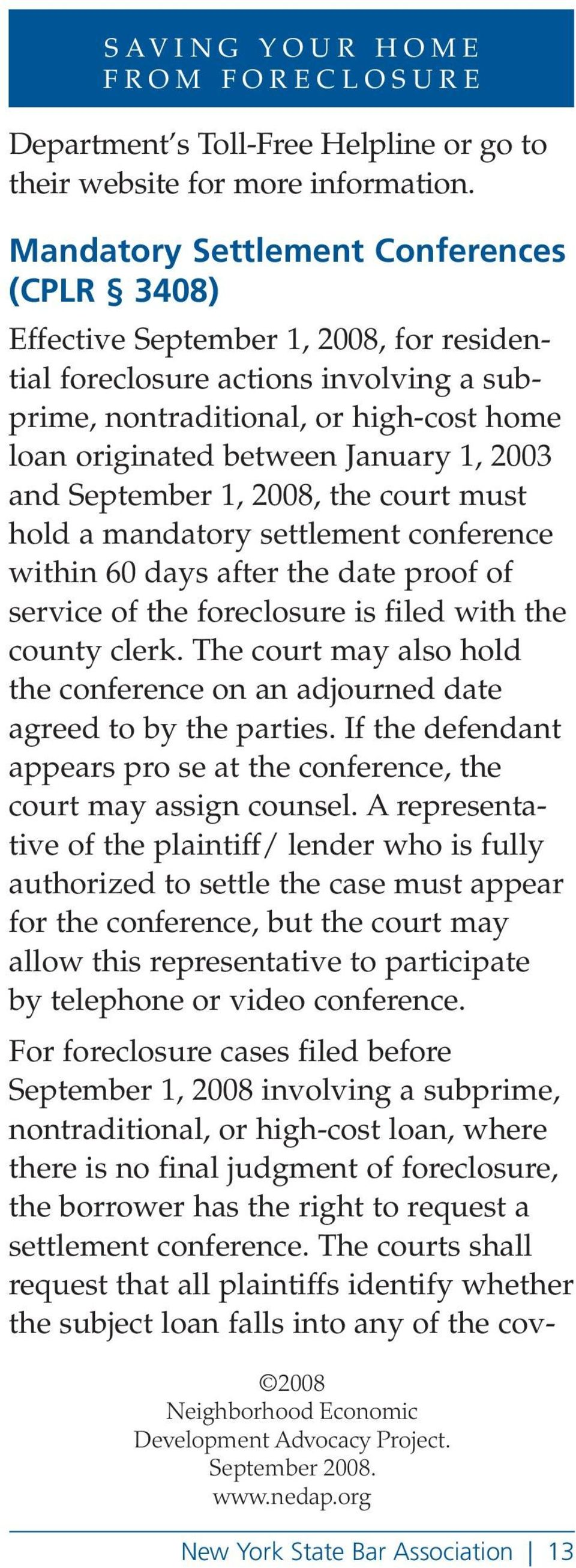 1, 2003 and September 1, 2008, the court must hold a mandatory settlement conference within 60 days after the date proof of service of the foreclosure is filed with the county clerk.