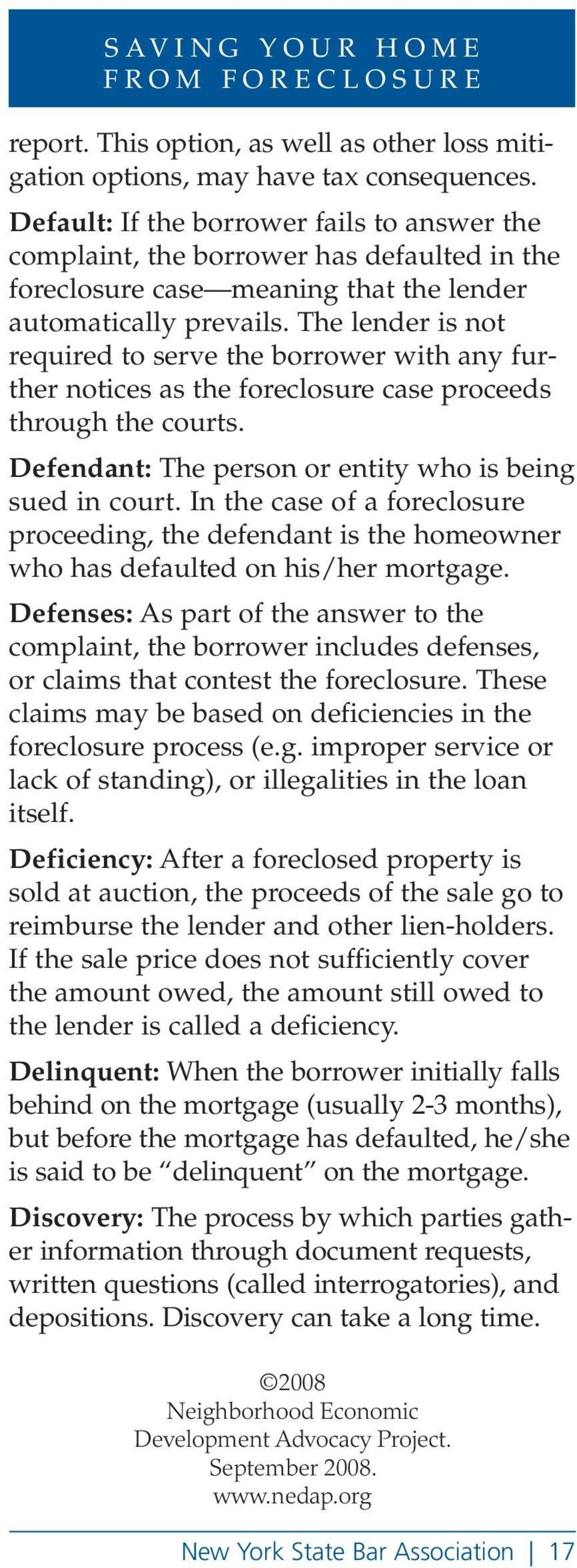 The lender is not required to serve the borrower with any further notices as the foreclosure case proceeds through the courts. Defendant: The person or entity who is being sued in court.