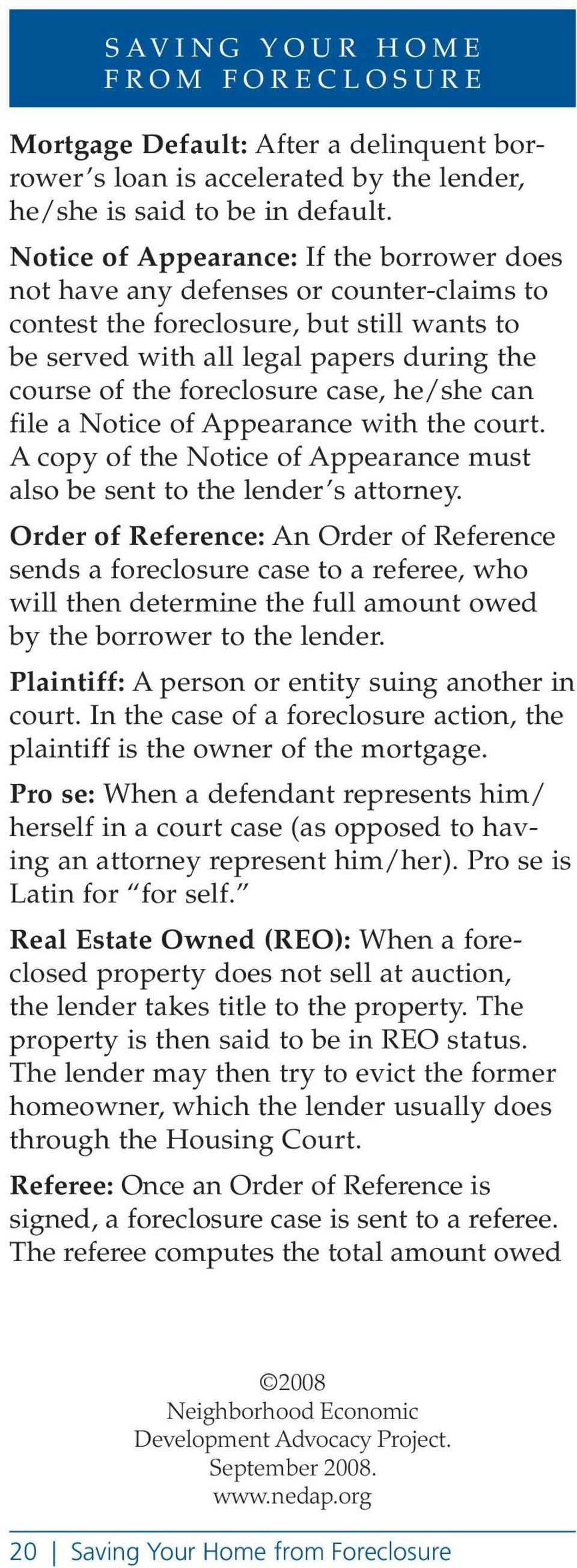 case, he/she can file a Notice of Appearance with the court. A copy of the Notice of Appearance must also be sent to the lender s attorney.
