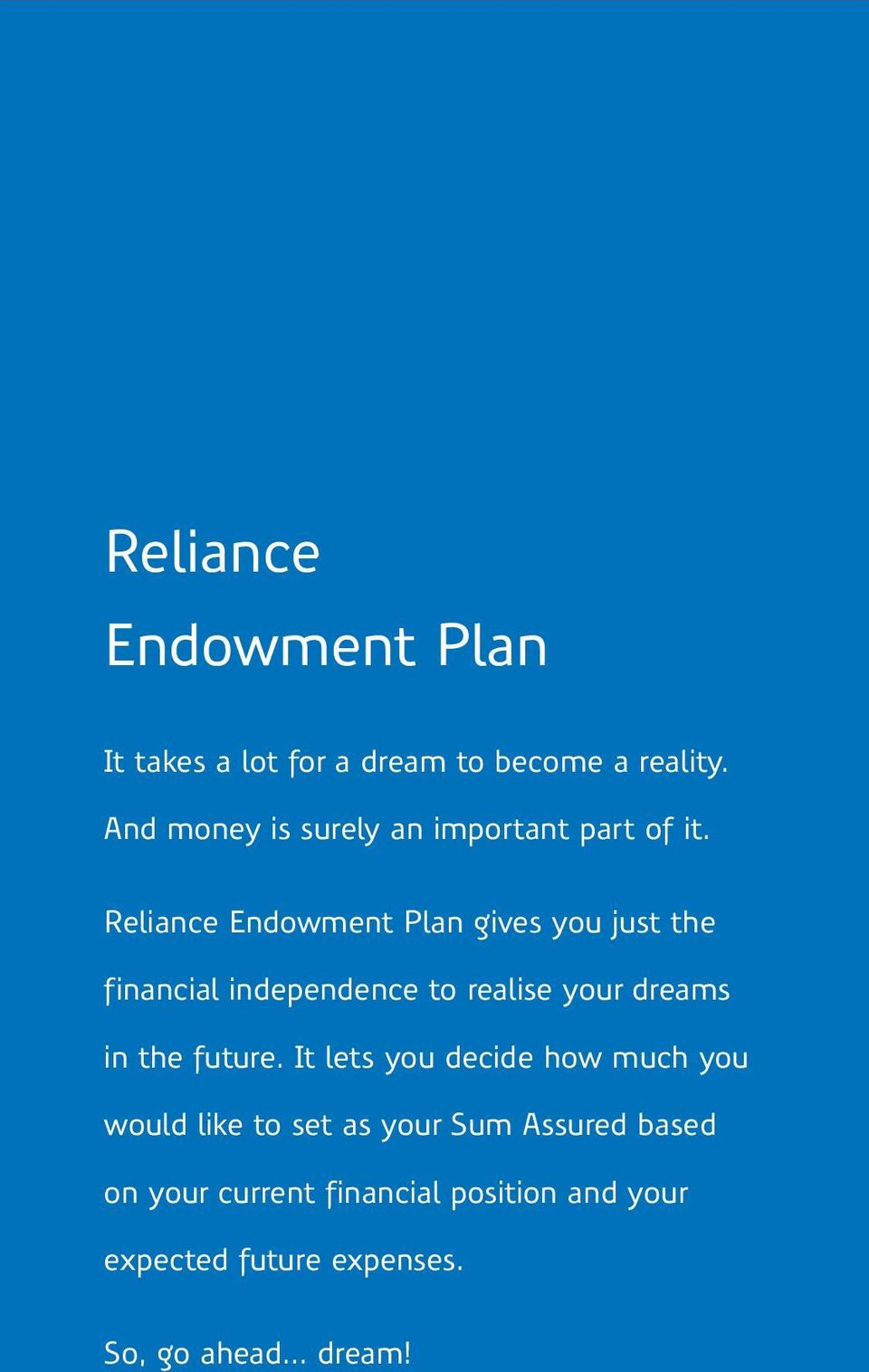Reliance Endowment Plan gives you just the financial independence to realise your dreams in the