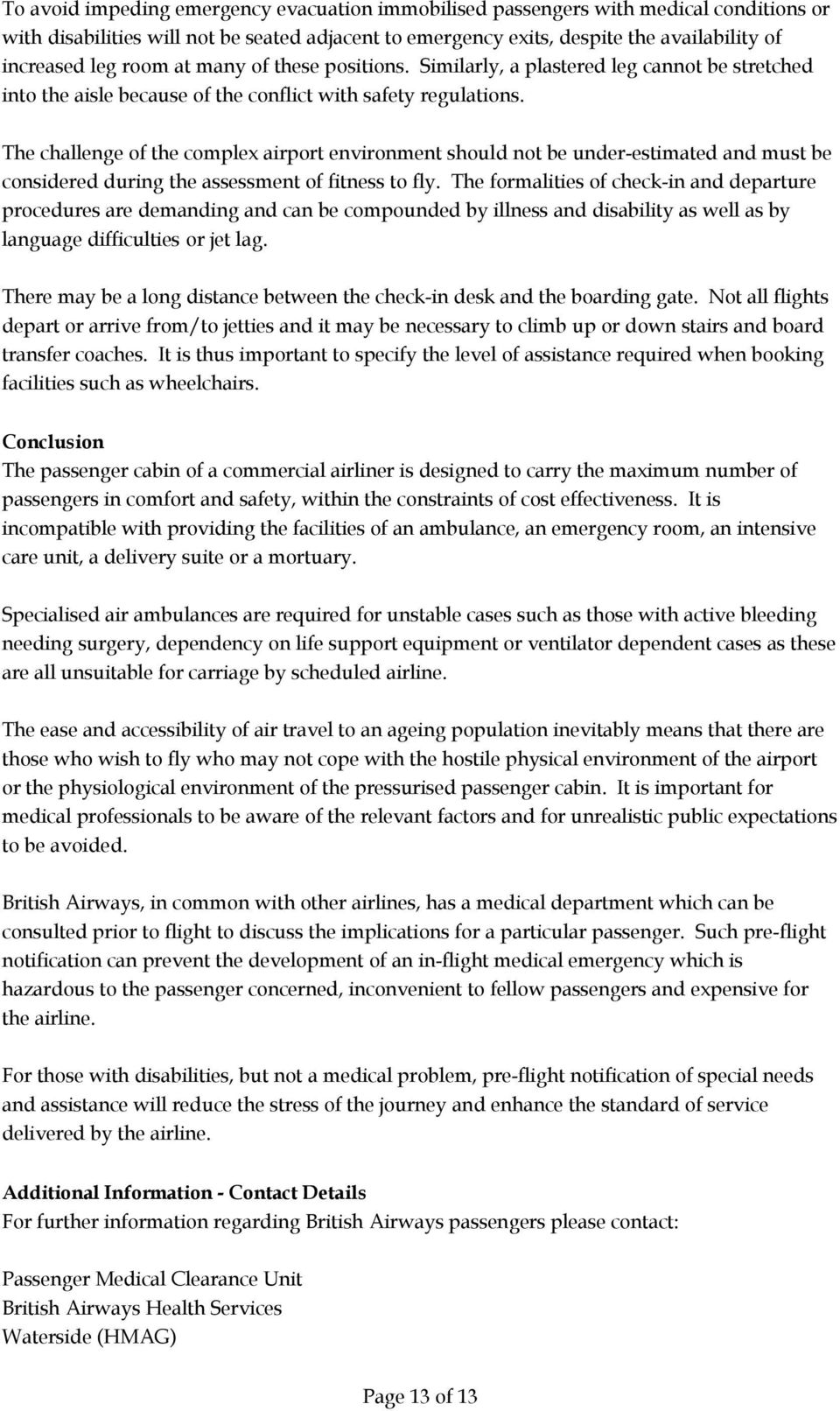 The challenge of the complex airport environment should not be under-estimated and must be considered during the assessment of fitness to fly.