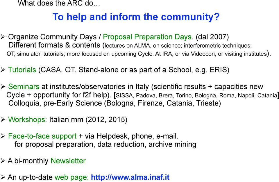 At IRA, or via Videocon, or visiting institutes). Tutorials (CASA, OT. Stand-alone or as part of a School, e.g. ERIS) Seminars at institutes/observatories in Italy (scientific results + capacities new Cycle + opportunity for f2f help).