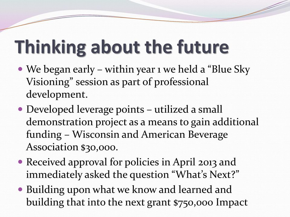 Developed leverage points utilized a small demonstration project as a means to gain additional funding Wisconsin and