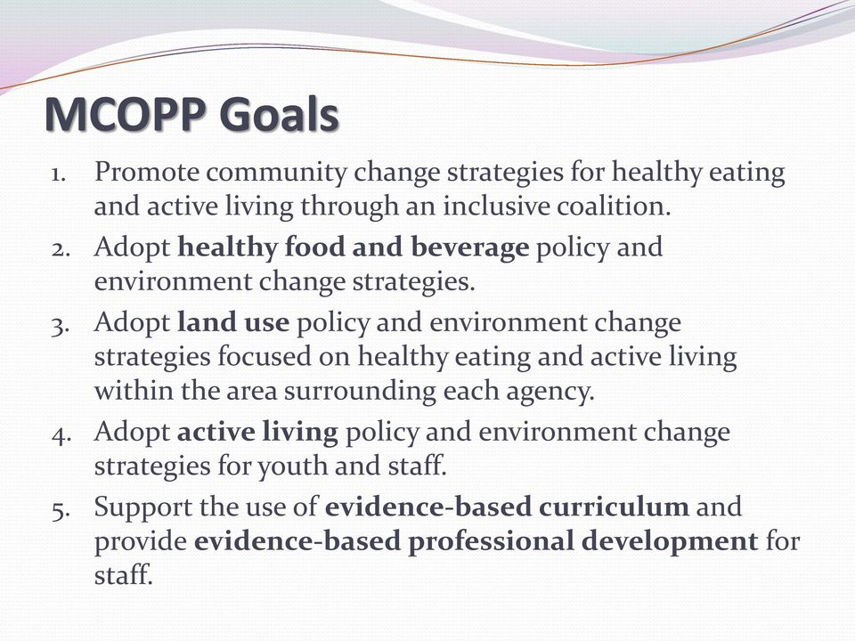 Adopt land use policy and environment change strategies focused on healthy eating and active living within the area surrounding each
