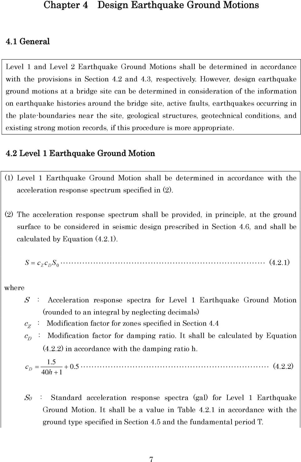 in the plate-boundaries near the site, geological structures, geotechnical conditions, and existing strong motion records, if this procedure is more appropriate. 4.