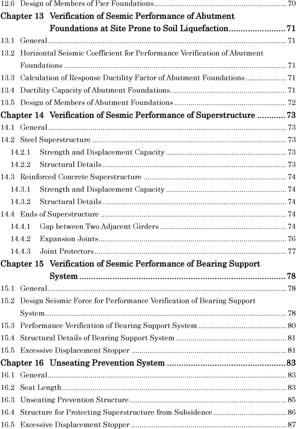.. 71 13.5 Design of Members of Abutment Foundations... 72 Chapter 14 Verification of Sesmic Performance of Superstructure... 73 14.1 General... 73 14.2 Steel Superstructure... 73 14.2.1 Strength and Displacement Capacity.
